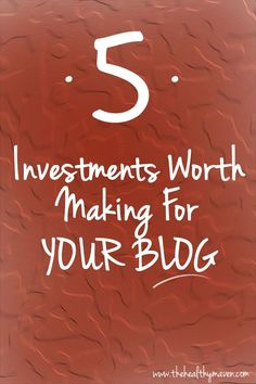 5 Investments Worth Making For Your Blog- Sometimes you need to invest to get more. Tips on where you should spend your blog budget. // thehealthymaven.com