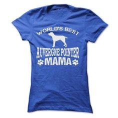 WORLDS BEST AUVERGNE POINTER MAMA SHIRT #Pointer