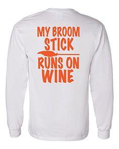 Long Sleeve Halloween T-Shirt My Broom Stick Runs on Wine…