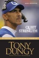 Quiet Strength: A Memoir, by Tony Dungy with Nathan Whitaker