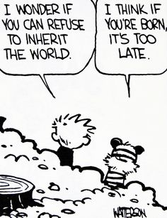 Calvin and Hobbes, DE's CLASSIC PICK of the day (9-22-14) - I wonder if you can refuse to inherit the world.  ...I think if you're born, it's too late.