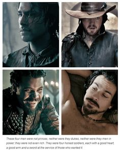"""The Musketeers; """"These four men were not princes, neither were they dukes, neither were they men in power; they were not even rich. They were four honest soldiers, each with a good heart, a good arm and a sword at the service of those who wanted it."""""""