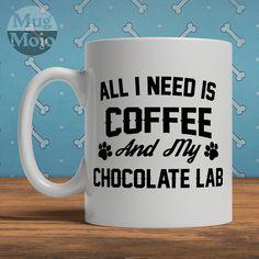 Chocolate Labrador Mug - All I Need Is Coffee And My Chocolate Lab - Ceramic Mug For Dog Lovers by MugMojo on Etsy