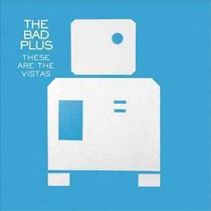 Bad Plus - These Are the Vistas