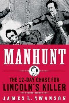 Manhunt: The Twelve-Day Chase for Lincoln's Killer