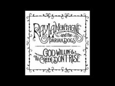 RAY LAMONTAGNE God Willin' & The Creek Don't Rise. on repeat, multiple aurgasms.