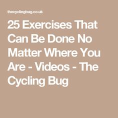 25 Exercises That Can Be Done No Matter Where You Are - Videos - The Cycling Bug