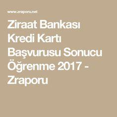 Ziraat Bankası Kredi Kartı Başvurusu Sonucu Öğrenme 2017 - Zraporu