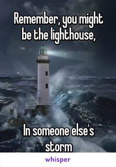 """Someone posted a whisper, which reads """"Remember, you might be the lighthouse, In someone else's storm"""" Sister Poems, Father Daughter Quotes, Father Quotes, Sister Quotes, Lighthouse Quotes, Lighthouse Pictures, Big Little Quotes, Meaningful Quotes, Inspirational Quotes"""