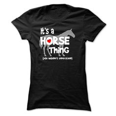 It's a HORSE thing , you wouldn't understand T-Shirts, Hoodies. Check Price Now…