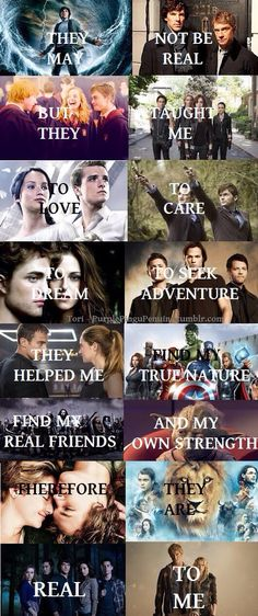 They are real to me, plus more. Well, all but twilight, that one read like a badly written fan-fic for twelve year olds.