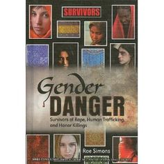 Gender Danger: Survivors of Rape, Human Trafficking, and Honor Killings by Rae Simons and Joyce Zoldak
