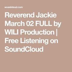 Reverend Jackie March 02 FULL by WILI Production | Free Listening on SoundCloud