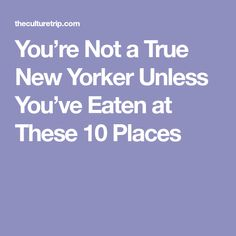 You're Not a True New Yorker Unless You've Eaten at These 10 Places