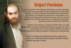 ... Grigori Perelman, un genio enigmático y dado a recluirse. http://columnas-de-opinion.blogspot.com.es/2012_05_20_archive.html http://vian-ordenarlabiblioteca.blogspot.com.es/2010/10/grigori-perelman-estacion-terminal.html