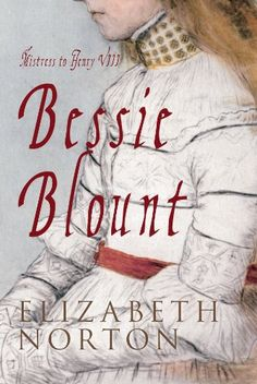 Bessie Blount – Mistress to Henry VIII, Elizabeth Norton – Girl with her Head in a Book Books To Buy, I Love Books, Good Books, Books To Read, Historical Fiction Books, Reading Rainbow, History Books, Tudor History, History Class