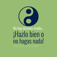 """""""No hay término medio... ¡Hazlo bien o no hagas nada!"""" #PauloCoelho #Citas #Frases @Candidman"""