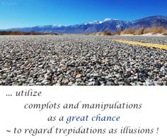 ... utilize #complots and #manipulations as a great #chance ~ to regard trepidations as #illusions !