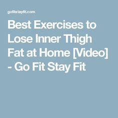 Best Exercises to Lose Inner Thigh Fat at Home [Video] - Go Fit Stay Fit