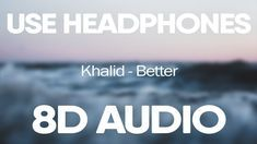 Khalid – Better (8D Audio)
