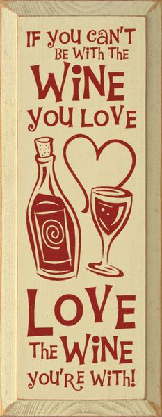Sawdust City LLC - If you can't be with the wine you love, love the wine you're with, $22.00 (http://www.sawdustcityllc.com/if-you-cant-be-with-the-wine-you-love-love-the-wine-youre-with/)
