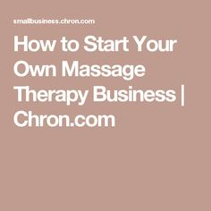 How to Start Your Own Massage Therapy Business | Chron.com