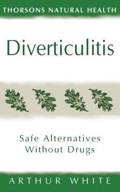 Diverticulitis: Safe Alternatives Without Drugs Thorsons Natural Health (The Self Help Series) « Library User Group