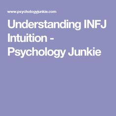 Understanding INFJ Intuition - Psychology Junkie