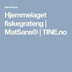 Hjemmelaget fiskegrateng | MatSans® | TINE.no