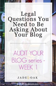 "Legal Questions You Need to Be Asking About Your Blog - Week One in the ""Audit Your Blog"" series . Check out this free series all about how to review your blog to make sure you have all the right legal protections in place!"