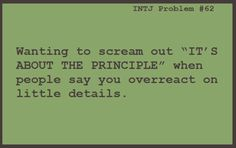 INTJ. It is about the principle. I say this all the time and no one seems to understand why!