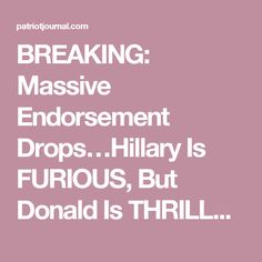 BREAKING: Massive Endorsement Drops…Hillary Is FURIOUS, But Donald Is THRILLED! – Patriot Journal