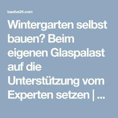 Wintergarten selbst bauen? Beim eigenen Glaspalast auf die Unterstützung vom Experten setzen | BAUFUX - Netzwerk