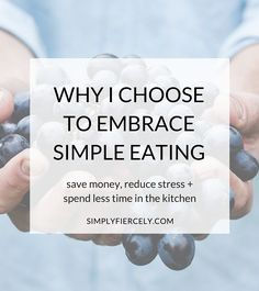 Embracing simple eating - how I learned to save money, reduce stress and spend less time in the kitchen.
