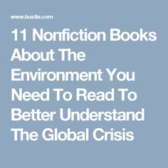 11 Nonfiction Books About The Environment You Need To Read To Better Understand The Global Crisis