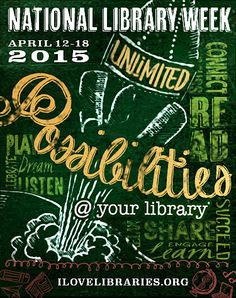Celebrate National Library Week, April 12-18, 2015, Unlimited possibilities @ your library