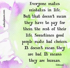 I agree. We are not defined by our mistakes. People do learn from their mistakes and change for the better.