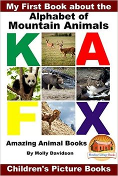My First Book about the Alphabet of Mountain Animals - Amazing Animal Books - Children's Picture Books, Molly Davidson, John Davidson, Mendon Cottage Books - Amazon.com