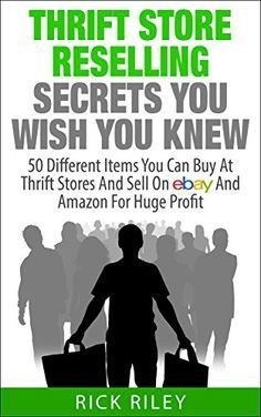 Thrift Store Reselling Secrets You Wish You Knew: 50 Different Items You Can Buy At Thrift Stores And Sell On eBay And Amazon For Huge Profit (Making Money Online Book 9) by Rick Riley http://www.amazon.com/dp/B00U4HXQV4/ref=cm_sw_r_pi_dp_kSo8vb05HGH8C