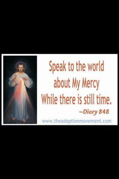 "Divine Mercy ... ""Speak to the world about My Mercy while there is still time."" (Diary, 848)"