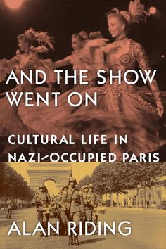 """The cover jacket of the book """"And The Show Went On: Cultural Life in Nazi-Occupied Paris"""" by Alan Riding. Description from bloomberg.com. I searched for this on bing.com/images"""