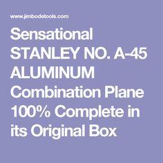 Sensational STANLEY NO. A-45 ALUMINUM Combination Plane 100% Complete in its Original Box