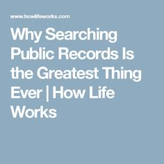 Why Searching Public Records Is the Greatest Thing Ever | How Life Works