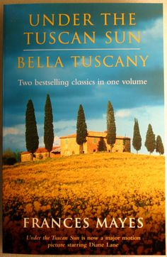Frances Mayes - Under the Tuscan Sun + Bella Tuscany (Have This Book) Love, loved the movie now have to read the book!!