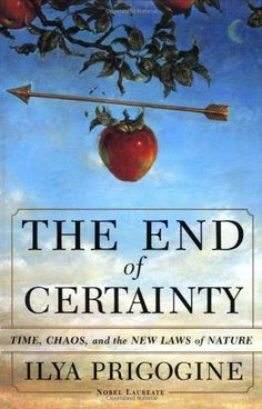 The End of Certainty: Time, Chaos and The New Laws of Nature by Ilya Prigogine