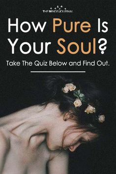 How Pure Is Your Soul? Take The Quiz Below and Find Out. Better idea about where you stand, in terms of how you see the world and the choices you make. True Colors Personality, Personality Quizzes, Empath Quiz, Am I In Love, Interesting Quizzes, Psychology Quotes, Old Soul, Emotional Intelligence, Mindfulness
