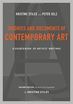 Amazon.com: Theories and Documents of Contemporary Art: A Sourcebook of Artists' Writings (Second Edition, Revised and Expanded by Kristine Stiles) (9780520257184): Kristine Stiles, Peter Selz: Books