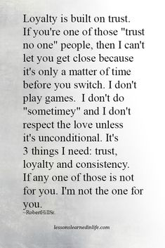 """Loyalty is built on trust. If you're one of those """"trust no one"""" people, then I can't let you get close because it's only a matter of time before you switch. I don't play games. I don't do """"sometimey"""