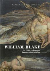 William Blake ; le génie visionnaire du romantisme anglais