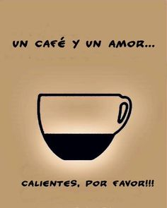 Un café y un amor caliente, por favor a coffee and a love Coffee Cafe, Coffee Humor, Coffee Quotes, Fire Quotes, Coffee Is Life, I Love Coffee, My Coffee, Cocoa Tea, Quotes En Espanol